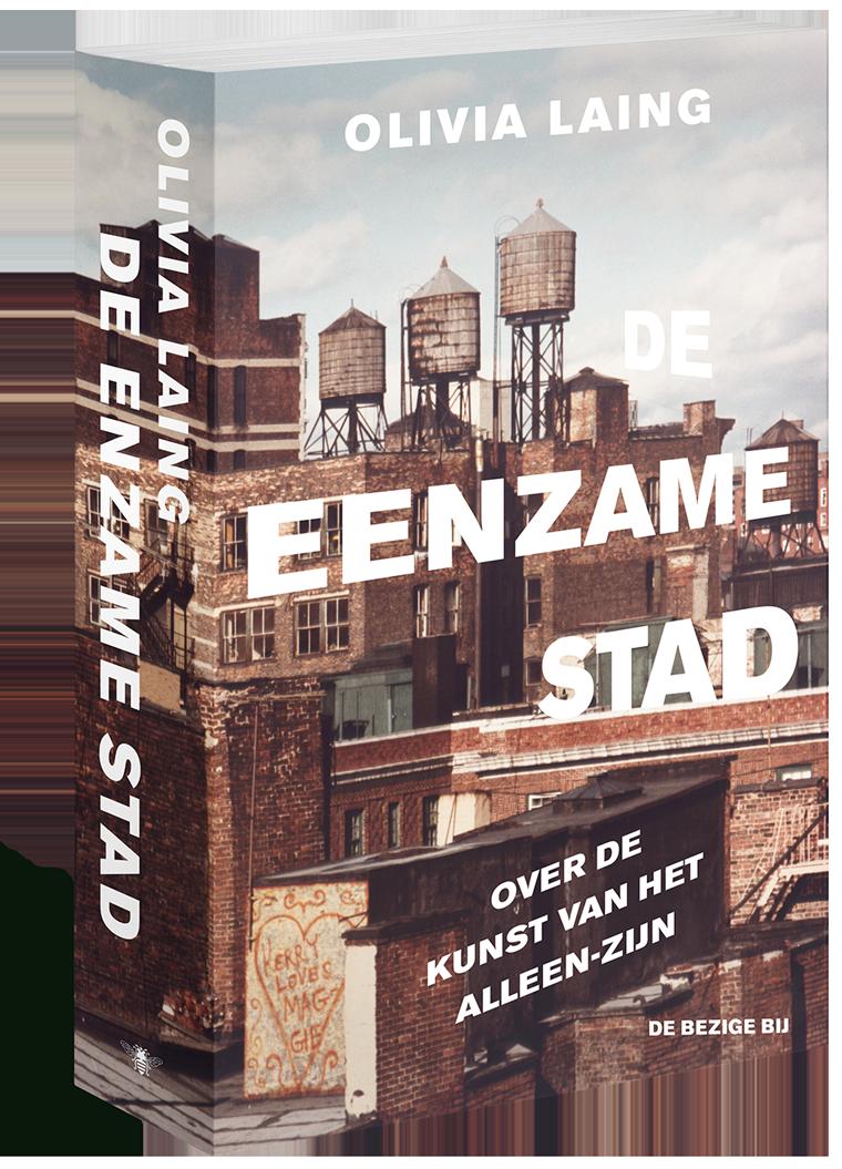 Olivia Laing: De eenzame stad. Over de kunst van het alleen-zijn, vertaald door Laura van Campenhout, uitgeverij De Bezige Bij.